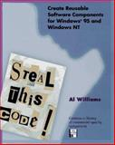 Steal This Code : Create Reusable Software Componets for Windows 95 and Windows NT, Williams, Al, 0201409984