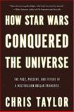 How Star Wars Conquered the Universe, Chris Taylor, 0465089984