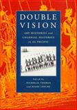 Double Vision : Art Histories and Colonial Histories in the Pacific, Thomas, Nicholas and Losche, Diane, 0521659981