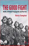 The Good Fight : Battle of Britain Propaganda and the Few, Campion, Garry, 1403989982