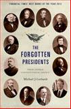 The Forgotten Presidents : Their Untold Constitutional Legacy, Gerhardt, Michael J., 0199389985