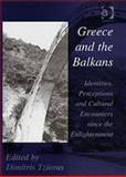 Greece and the Balkans : Identities, Perceptions and Cultural Encounters since the Enlightenment, , 0754609987