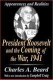 President Roosevelt and the Coming of the War 1941 : Appearances and Realities, Beard, Charles Austin and Beard, Charles, 0765809982