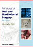 Principles of Oral and Maxillofacial Surgery, Moore, U. J., 1405199989