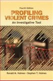Profiling Violent Crimes : An Investigative Tool, Holmes, Ronald M. and Holmes, Stephen T., 1412959985
