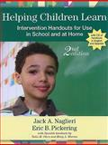 Helping Children Learn : Intervention Handouts for Use in School and at Home, Second Edition, Naglieri, Jack and Pickering, Eric B., 1557669988