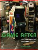 Game After : A Cultural Study of Video Game Afterlife, Guins, Raiford, 0262019981