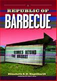 Republic of Barbecue : Stories Beyond the Brisket, Engelhardt, Elizabeth S. D., 0292719981