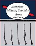 American Military Shoulder Arms : From the 1790s to the End of the Flintlock Period, Moller, George D., 0826349986