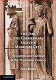 The Jew, the Cathedral and the Medieval City : Synagoga and Ecclesia in the Thirteenth Century, Rowe, Nina, 1107649986