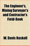 The Engineer's, Mining Surveyor's and Contractor's Field-Book, W. Davis Haskoll, 1152649981