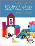 Effective Practices in Early Childhood Education : Building a Foundation (with MyEducationLab), Bredekamp, Sue, 0138019991