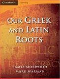 Our Greek and Latin Roots, James Morwood, 0521699991