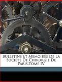 Bulletins et Memoires de la Societe de Chirurgie de Paris Tome Iv, Mde Et MM Saint-Germain Et Lannelongue, 114980999X
