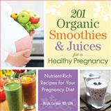 201 Organic Smoothies and Juices for a Healthy Pregnancy, Nicole Cormier, 1440559996