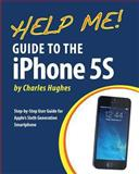 Help Me! Guide to the IPhone 5S, Charles Hughes, 1493579991