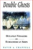 Double Ghosts : Oceanian Voyagers on Euroamerican Ships, Chappell, David A., 1563249995
