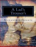 A Lad's Trousers, Alexandria Infante, 148120999X