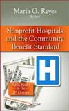 Nonprofit Hospitals and the Community Benefit Standard, Maria G. Reyes, 161761999X