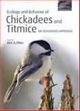 The Ecology and Behavior of Chickadees and Titmice, , 0198569998