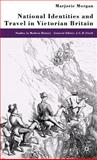National Identities and Travel in Victorian Britain, Morgan, Marjorie, 0333719999