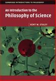 An Introduction to the Philosophy of Science, Staley, Kent W., 0521129990
