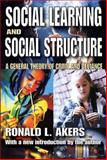 Social Learning and Social Structure : A General Theory of Crime and Deviance, Akers, Ronald L., 1412809991