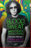 Blood, Sweat, and My Rock-N-Roll Years, Steve Katz, 149309999X