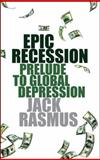 Epic Recession : Prelude to Global Depression, Rasmus, Jack, 0745329993