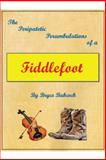 The Peripatetic Perambulations of a Fiddlefoot, Bryce Babcock, 1466979992