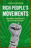 Rich People's Movements : Grassroots Campaigns to Untax the One Percent, Martin, Isaac, 0199389993