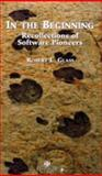 In the Beginning : Personal Recollections of Software Pioneers, Glass, Robert L., 0818679999