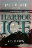 Harbor Ice, K. D. Mason, 0978689992