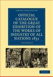 Official Catalogue of the Great Exhibition of the Works of Industry of All Nations 1851, Anonymous Anonymous, 110802999X