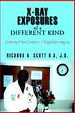 X-Ray Exposures of A Different Kind, J. D. Ricardo A. Scott B.A, 1413499996