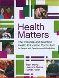 Health Matters : The Exercise and Nutrition Health Education Curriculum for People with Developmental Disabilities, Marks, Beth and Sisirak, Jasmina, 1557669996