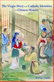 The Virgin Mary and Catholic Identities in Chinese History, Clarke, Jeremy, 9888139991