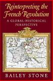 Reinterpreting the French Revolution : A Global-Historical Perspective, Stone, Bailey, 0521009995
