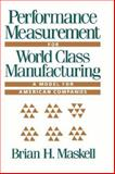 Performance Measurement for World Class Manufacturing : A Model for American Companies, Maskell, Brian H., 0915299992