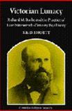 Victorian Lunacy : Richard M. Bucke and the Practice of Late 19th-Century Psychiatry, Shortt, Samuel E., 0521309999