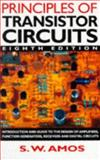 Principles of Transistor Circuits : Introduction and Guide to the Design of Amplifiers, Functio Generators, Receivers and Digital Circuits, Amos, S. W., 0750619996
