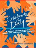 Celebrate the Day : A Teacher's Calendar of Activities, Internet Sites, and Resources for Grades 1-6, Billman Venekamp, Linda, 0205349994