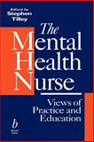 The Mental Health Nurse : Views of Practice and Education, Tilley, Stephen, 063203999X