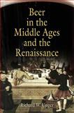 Beer in the Middle Ages and the Renaissance, Unger, Richard W., 0812219996