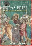 Judas Brief : Who Really Killed Jesus?, Greenberg, Gary and Greenberg, 0826489990