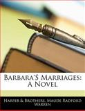 Barbara's Marriages, Harper & Brothers and Maude Radford Warren, 1142959996