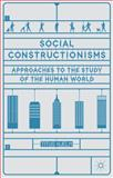 Social Constructionisms : Approaches to the Study of the Human World, Hjelm, Titus, 1403939993